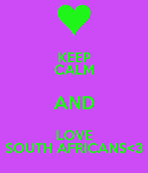 KEEP CALM AND LOVE SOUTH AFRICANS<3