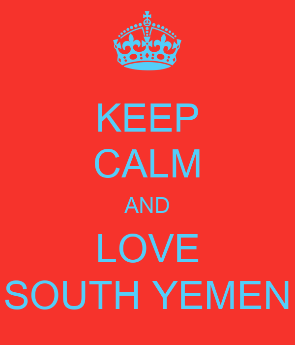 KEEP CALM AND LOVE SOUTH YEMEN