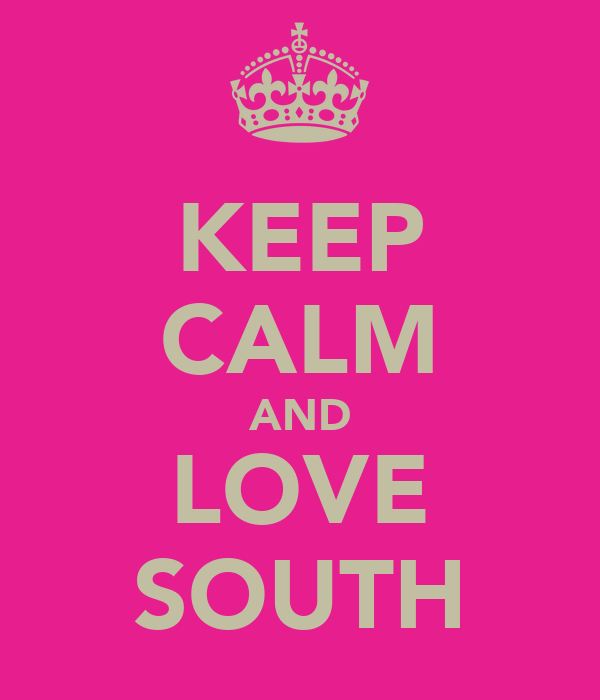 KEEP CALM AND LOVE SOUTH