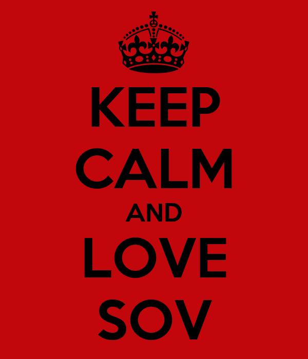 KEEP CALM AND LOVE SOV