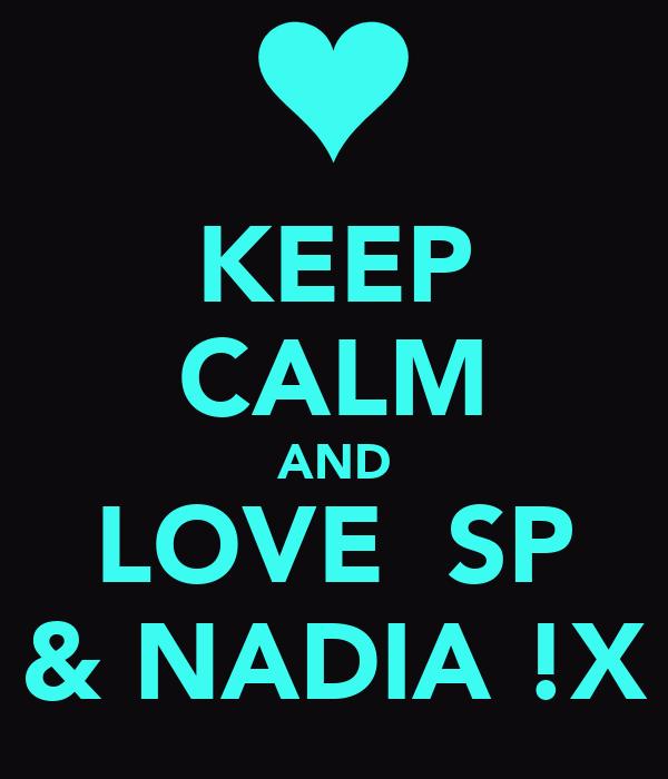 KEEP CALM AND LOVE  SP & NADIA !X