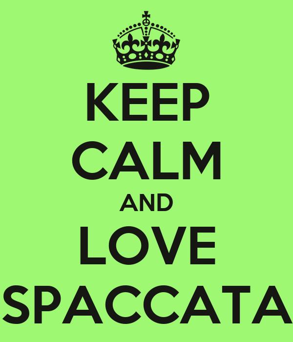 KEEP CALM AND LOVE SPACCATA