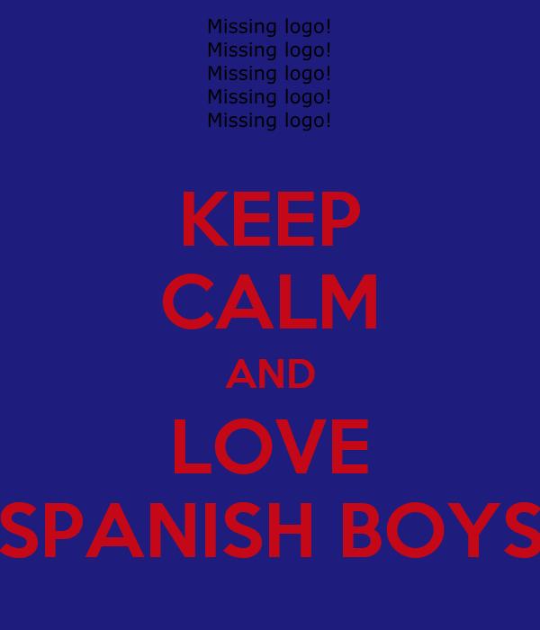 KEEP CALM AND LOVE SPANISH BOYS