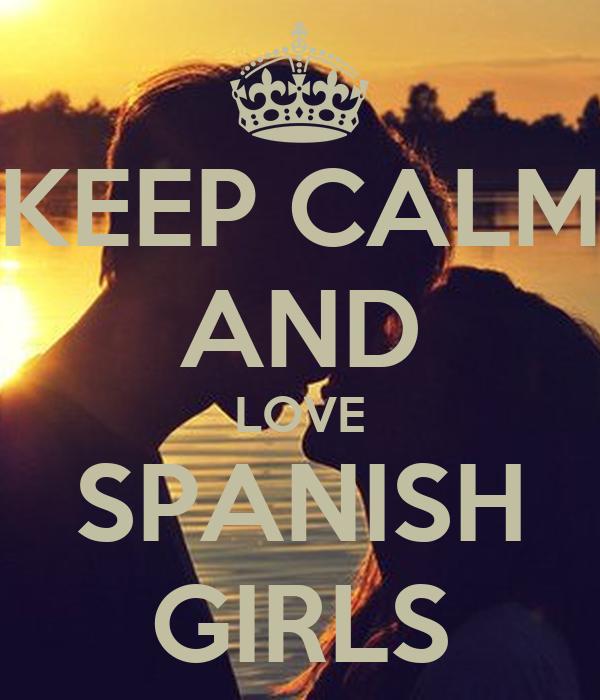 KEEP CALM AND LOVE SPANISH GIRLS
