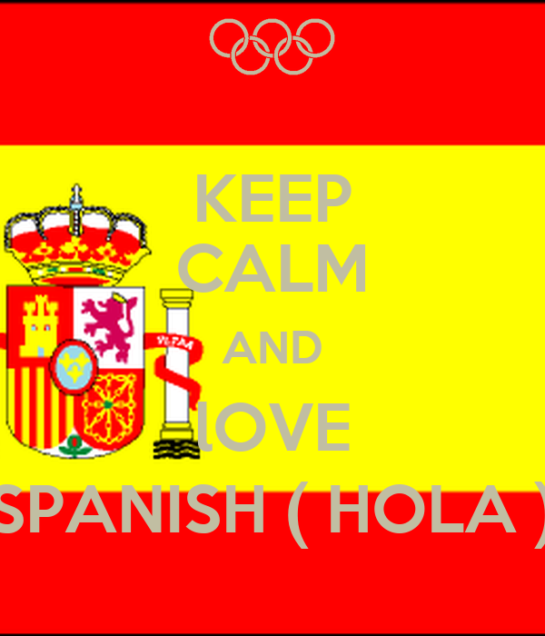 KEEP CALM AND lOVE SPANISH ( HOLA )
