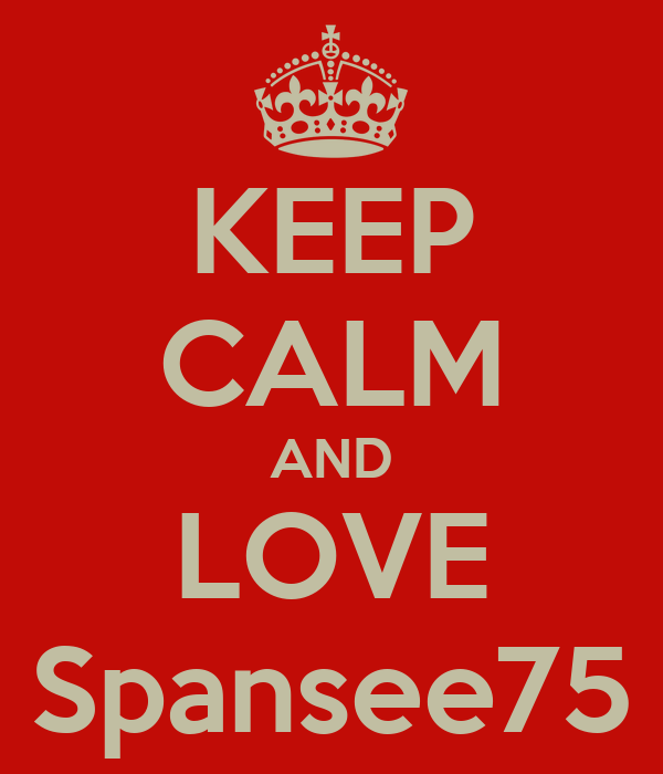 KEEP CALM AND LOVE Spansee75
