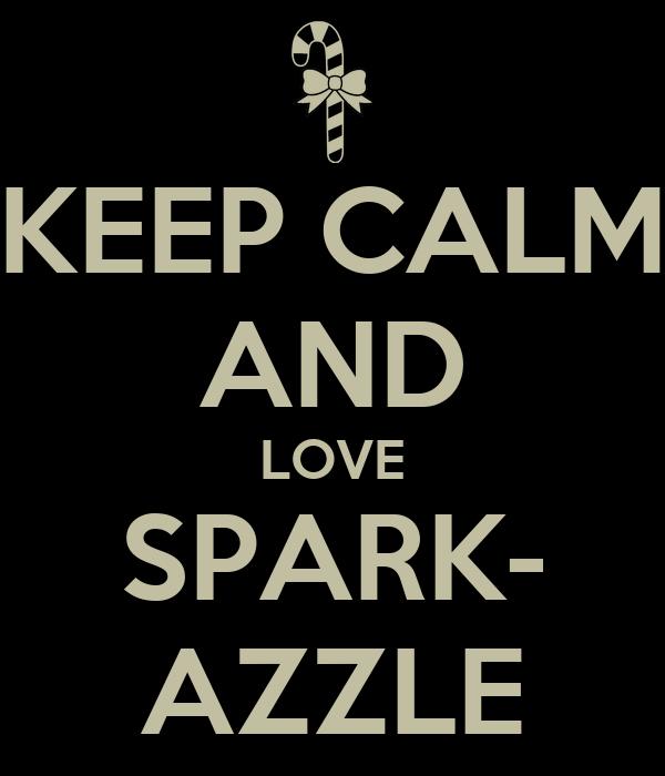 KEEP CALM AND LOVE SPARK- AZZLE