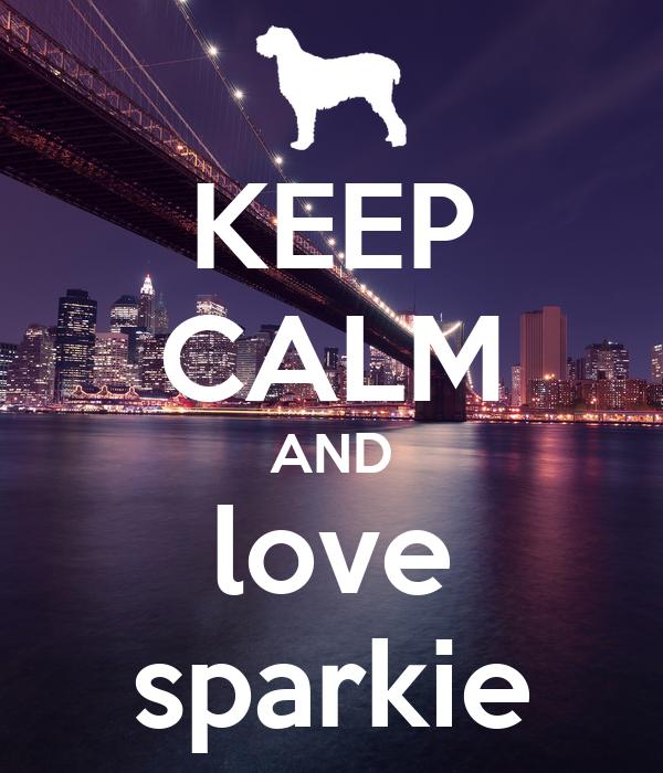 KEEP CALM AND love sparkie