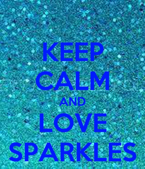 KEEP CALM AND LOVE SPARKLES