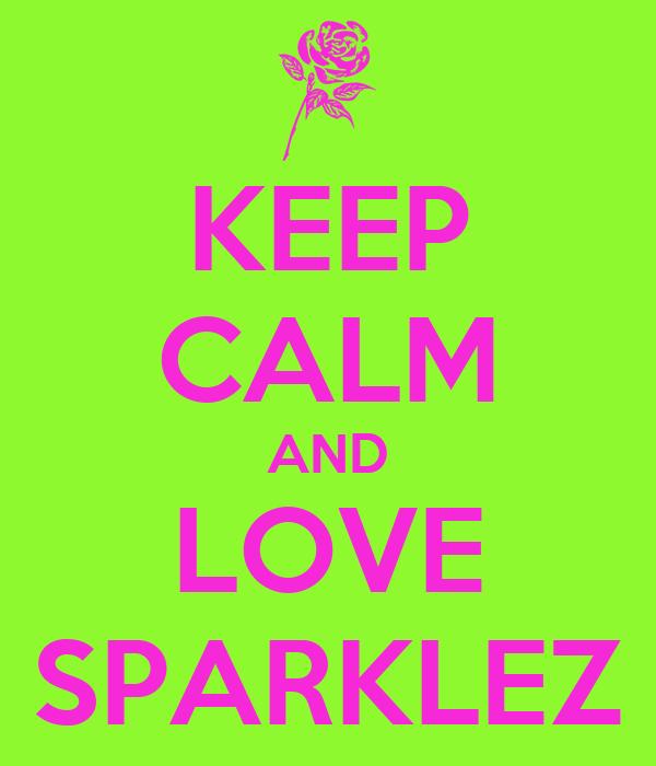 KEEP CALM AND LOVE SPARKLEZ