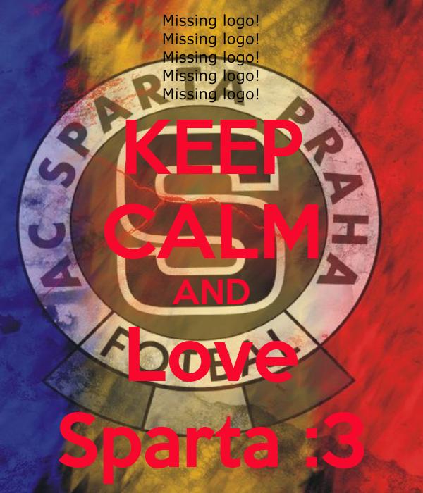 KEEP CALM AND Love Sparta :3