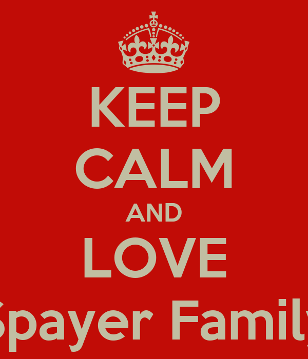 KEEP CALM AND LOVE Spayer Family