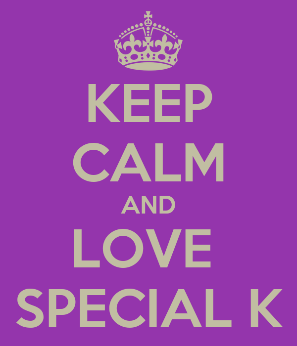 KEEP CALM AND LOVE  SPECIAL K