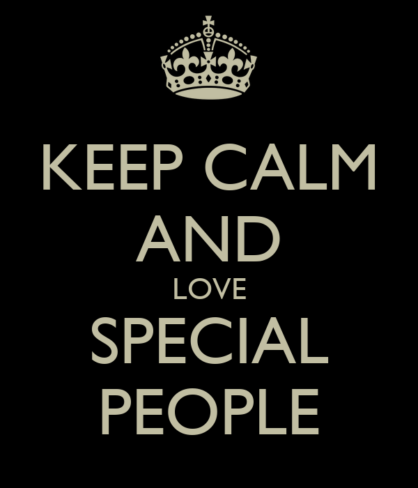 KEEP CALM AND LOVE SPECIAL PEOPLE