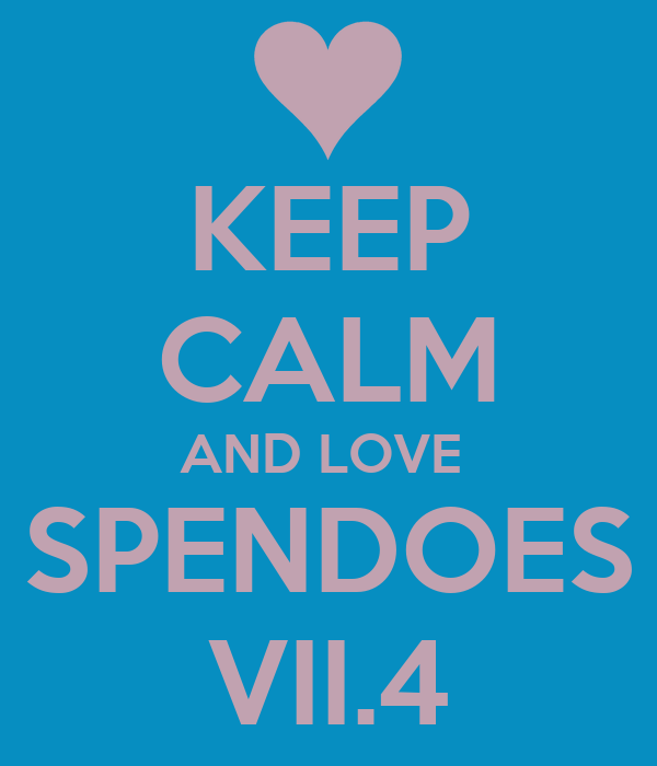 KEEP CALM AND LOVE  SPENDOES VII.4