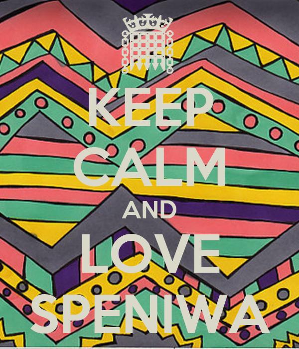 KEEP CALM AND LOVE SPENIWA