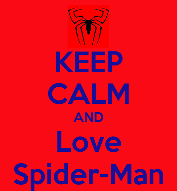 KEEP CALM AND  Love  Spider-Man