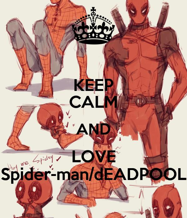 KEEP CALM AND LOVE Spider-man/dEADPOOL