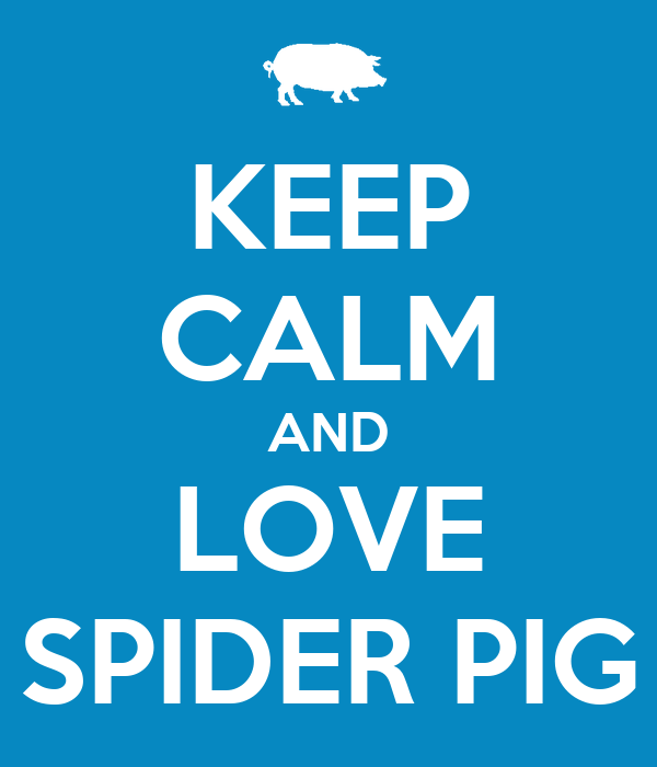 KEEP CALM AND LOVE SPIDER PIG