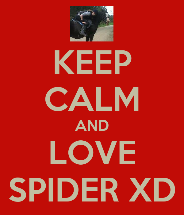 KEEP CALM AND LOVE SPIDER XD