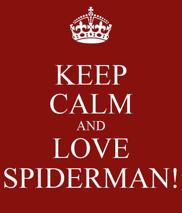 KEEP CALM AND LOVE SPIDERMAN!