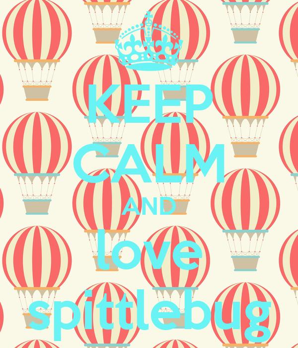 KEEP CALM AND love spittlebug