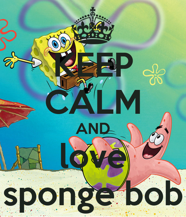 KEEP CALM AND love sponge bob