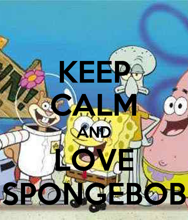 KEEP CALM AND LOVE SPONGEBOB