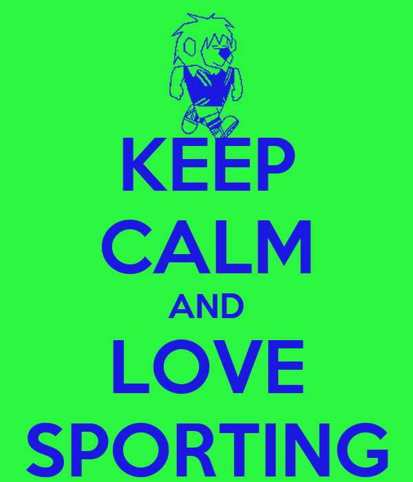 KEEP CALM AND LOVE SPORTING
