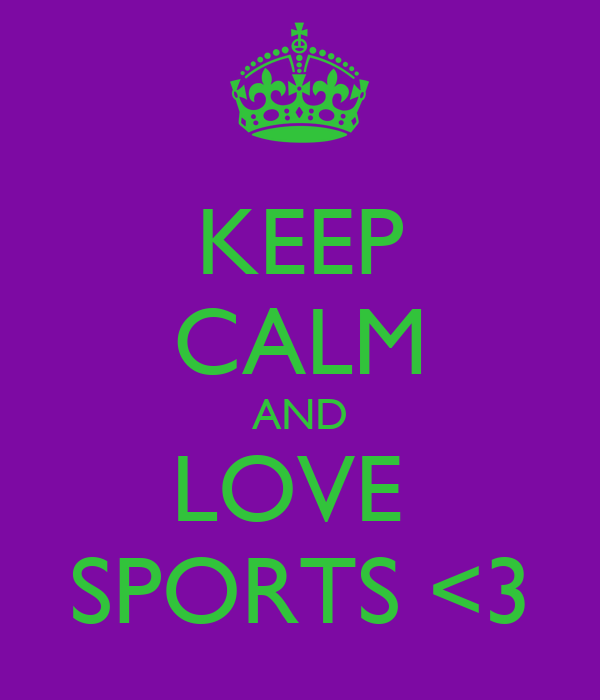 KEEP CALM AND LOVE  SPORTS <3