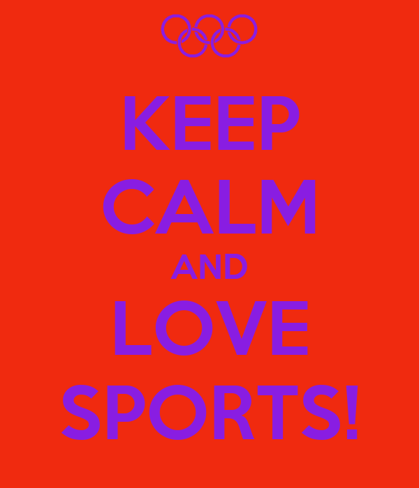 KEEP CALM AND LOVE SPORTS!