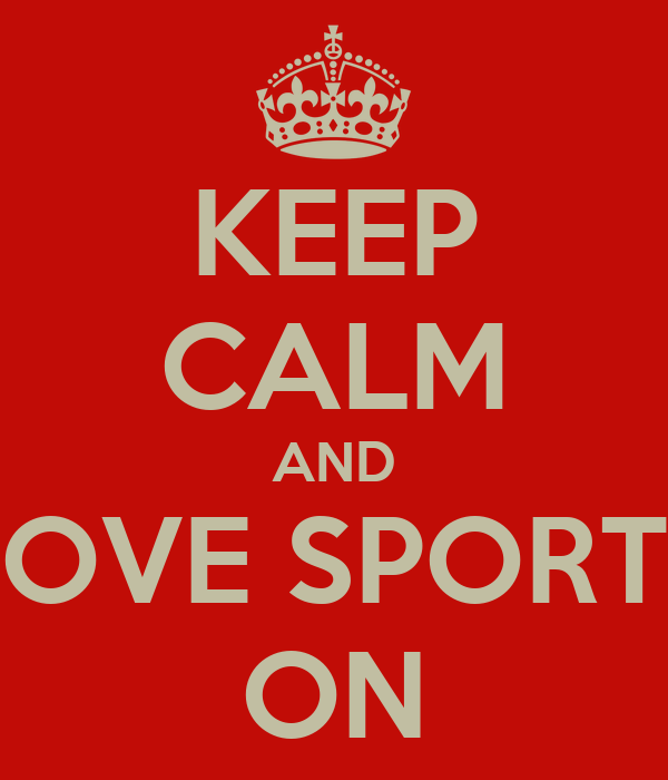 KEEP CALM AND LOVE SPORTS ON