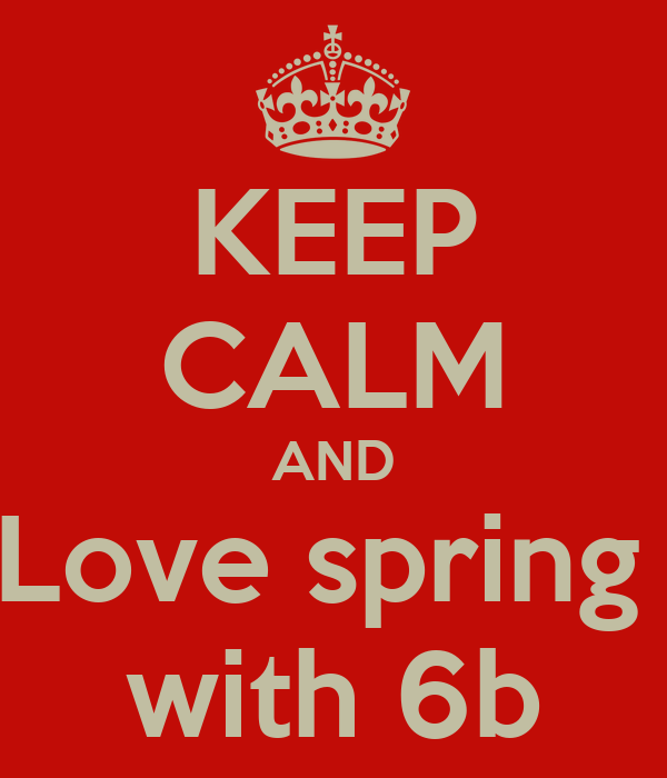 KEEP CALM AND Love spring  with 6b
