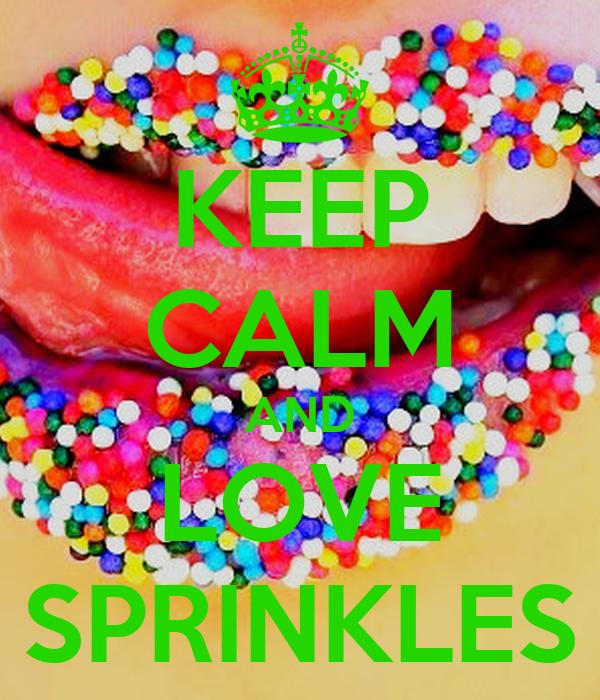 KEEP CALM AND LOVE SPRINKLES