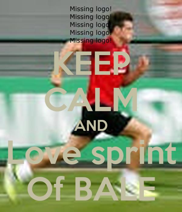 KEEP CALM AND Love sprint Of BALE