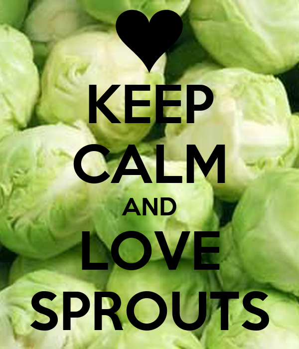 KEEP CALM AND LOVE SPROUTS