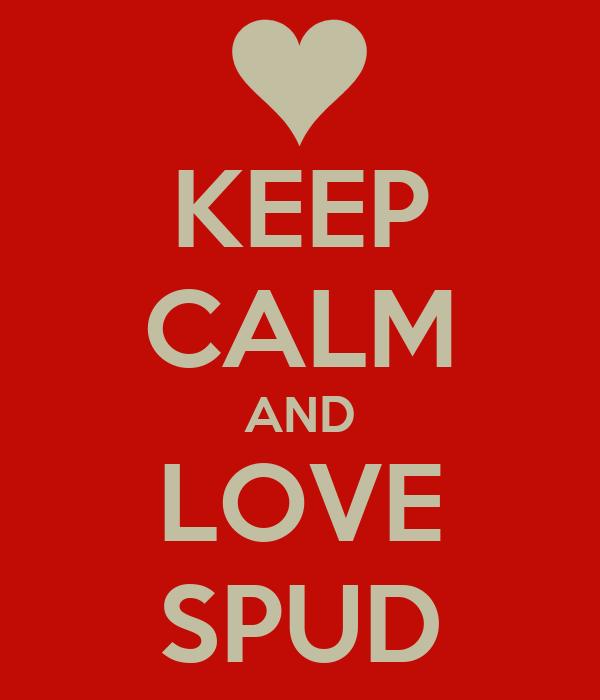 KEEP CALM AND LOVE SPUD