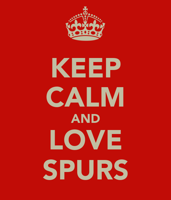 KEEP CALM AND LOVE SPURS
