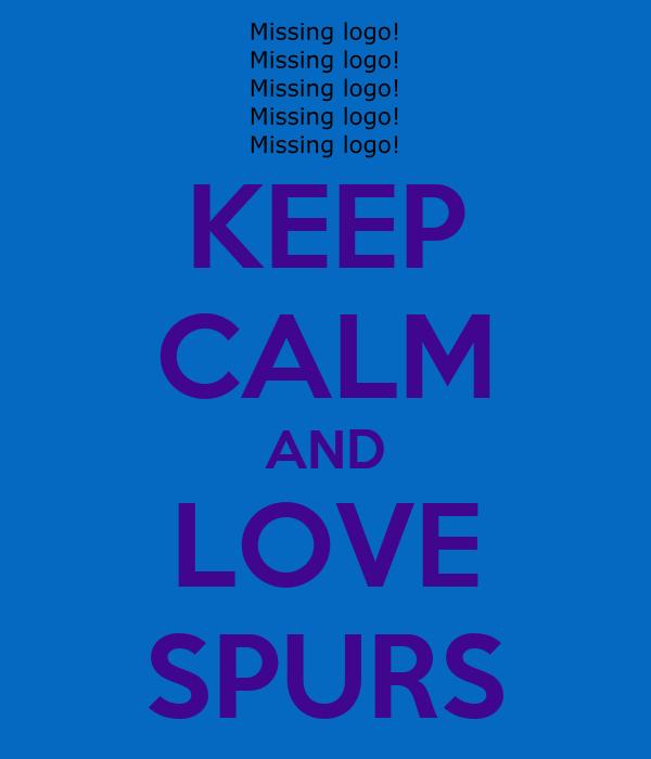 KEEP CALM AND LOVE SPURS
