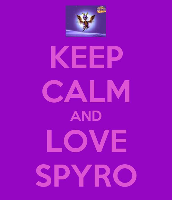 KEEP CALM AND LOVE SPYRO