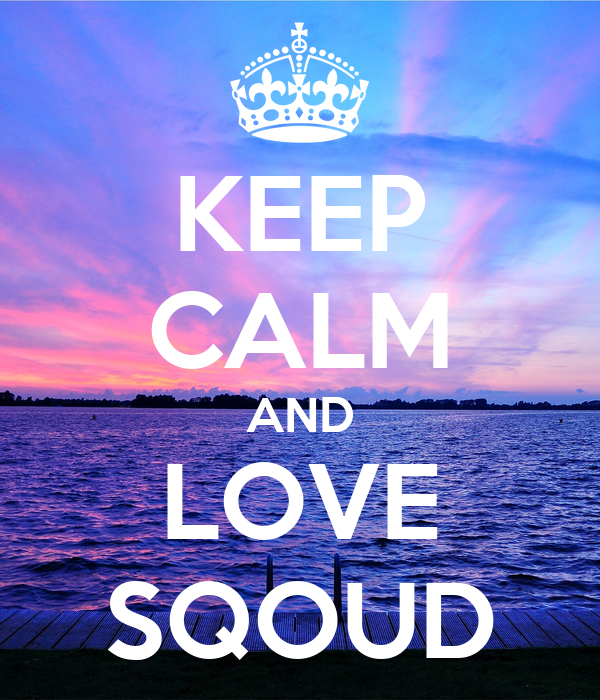 KEEP CALM AND LOVE SQOUD