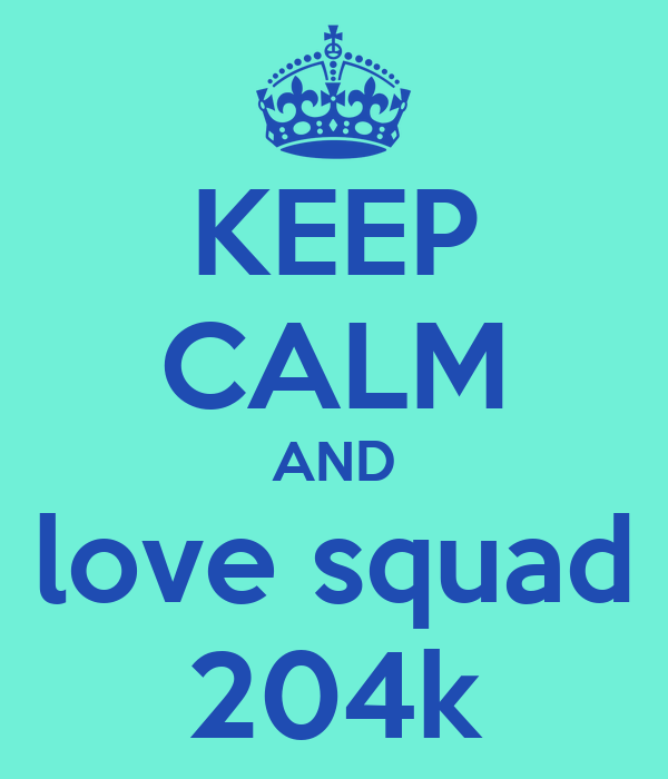 KEEP CALM AND love squad 204k