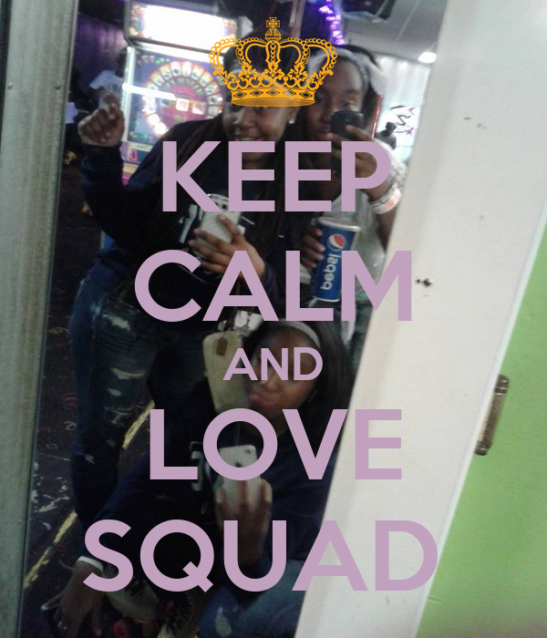 KEEP CALM AND LOVE SQUAD