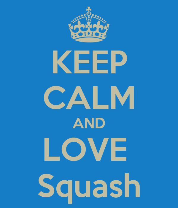 KEEP CALM AND LOVE  Squash