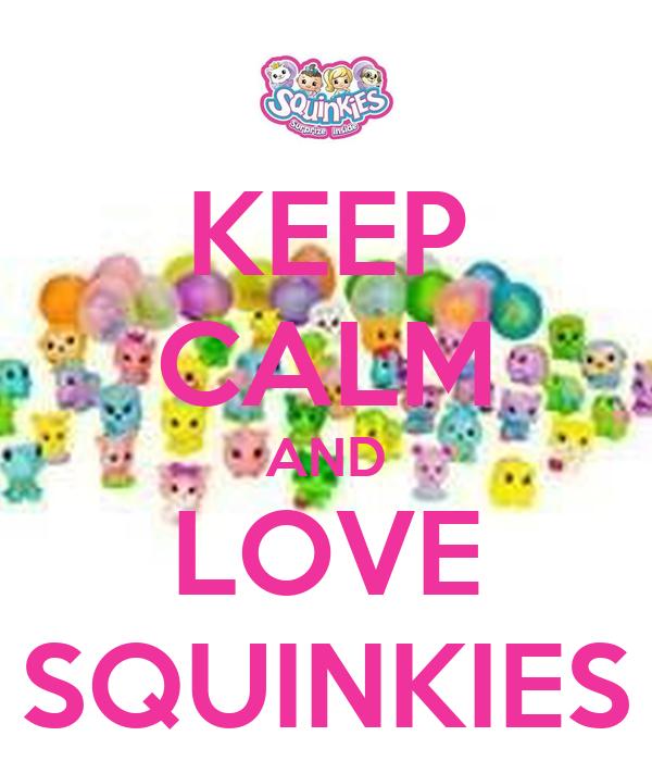 KEEP CALM AND LOVE SQUINKIES
