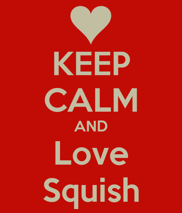 KEEP CALM AND Love Squish