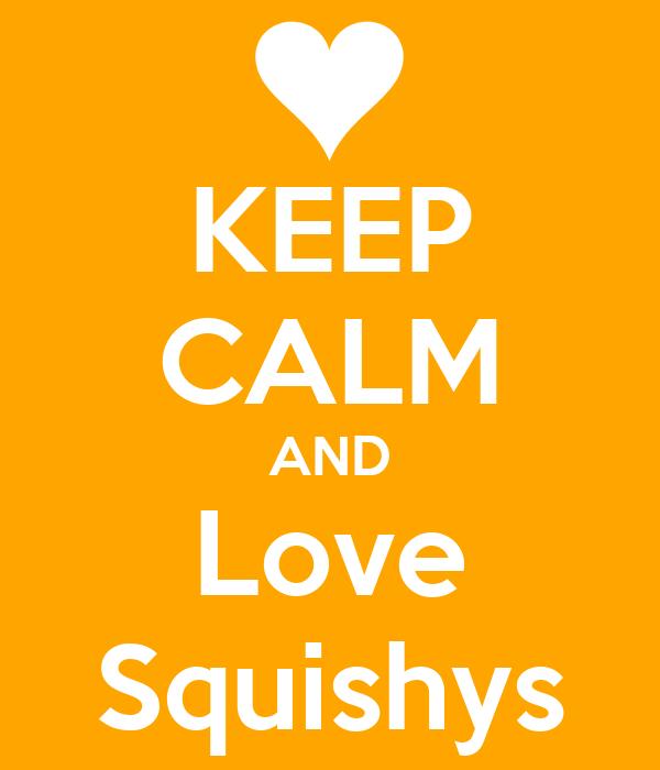KEEP CALM AND Love Squishys