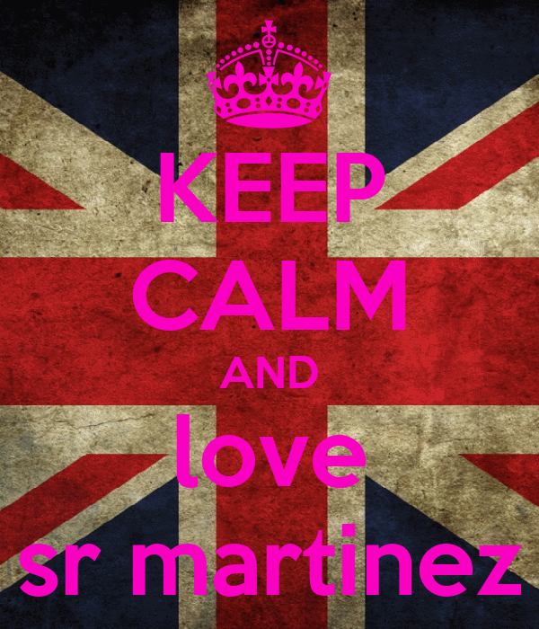 KEEP CALM AND love sr martinez
