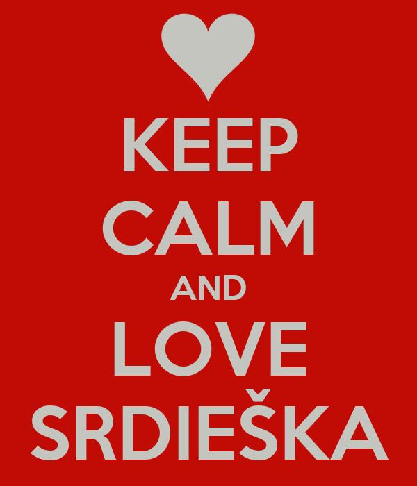 KEEP CALM AND LOVE SRDIEŠKA