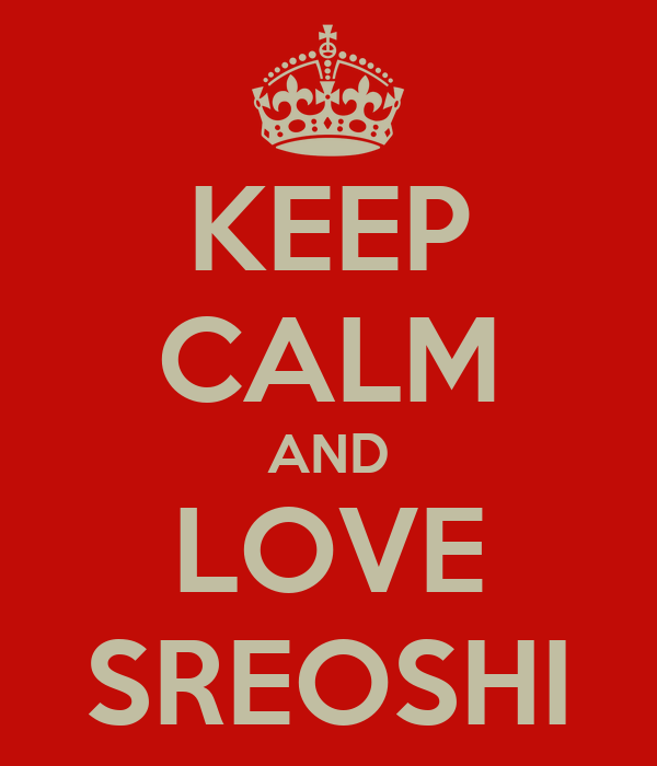 KEEP CALM AND LOVE SREOSHI